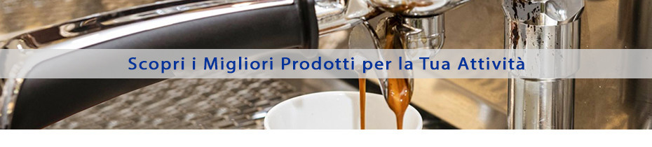 Attrezzature e tecnologie professionali per Bar e Gelateria